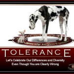Tolerance: Let's celebrate our differences and diversity even though you are clearly wrong