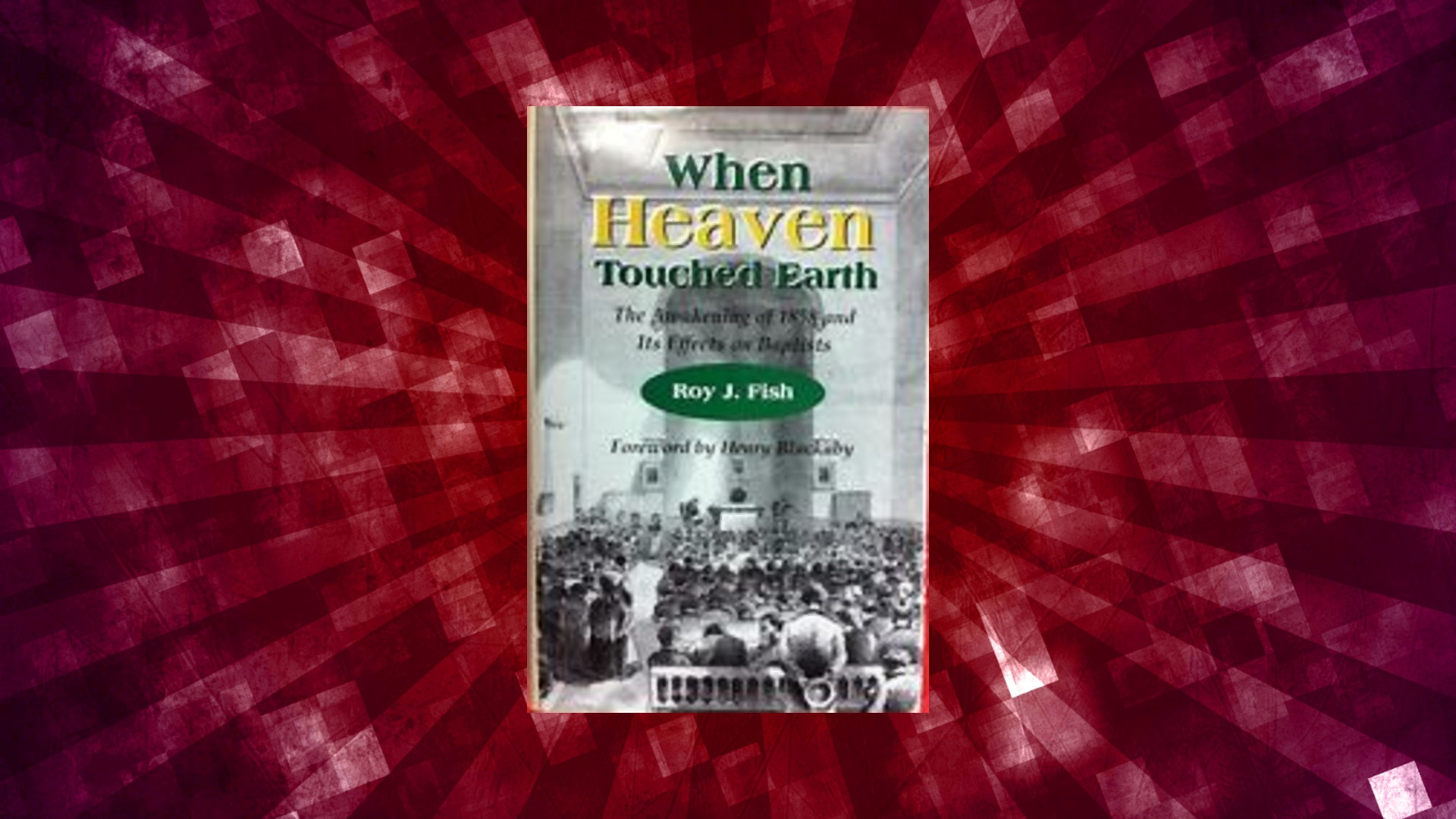 Book Review of <em>When Heaven Touched Earth: The Awakening of 1858 and Its Effects on Baptists</em> by Roy J. Fish