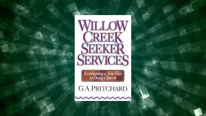 Book Review of <em>Willow Creek Seeker Services: Evaluating a New Way of Doing Church</em> by G. A. Pritchard
