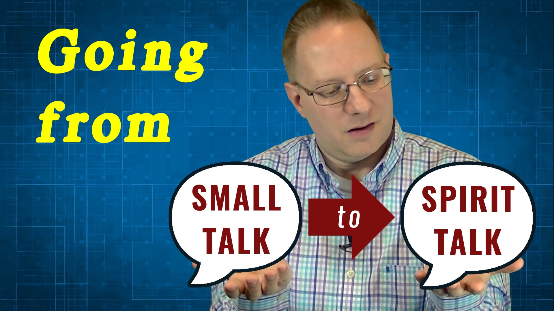 John Rothra holding speech bubbles saying going from small talk to spirit talk