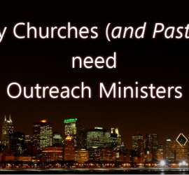 Why churches (and pastors) need outreach ministers