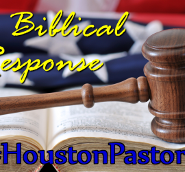 The city of Houston subpoenaed pastors' sermons and speeches. How does the Bible teach they should respond?
