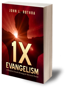 1X Evangelism: A Kingdom Growth Strategy for the Local Church by John L. Rothra