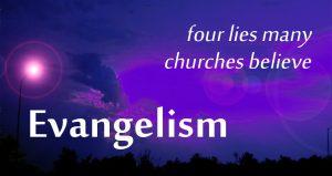 Four Lies Many Churches Believe Regarding Evangelism