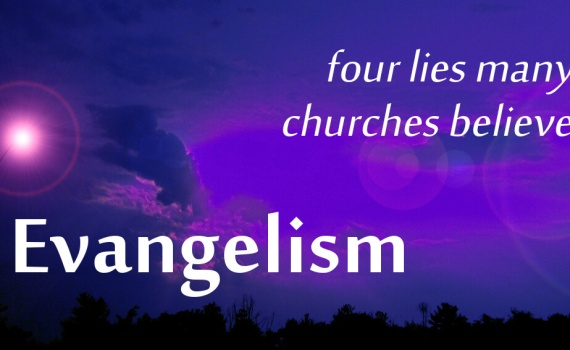 Four lies many churches believe regarding evangelism