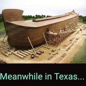 Meanwhile in Texas -- Noah's Ark