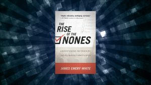 Book Review of <em>The Rise of the Nones</em> by James Emery White