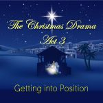 The Christmas Drama, Act 3: Getting into Position
