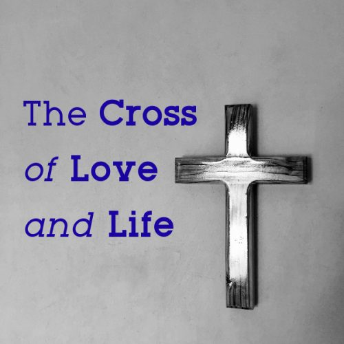 The Cross of Love and Life