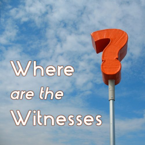 Where are the Witnesses?