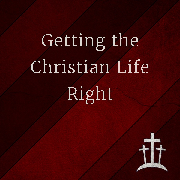 Getting the Christian Life Right