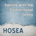 Hosea: Dealing with Dysfunctional Families