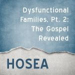 Dysfunctional Families, Part 2: The Gospel Revealed