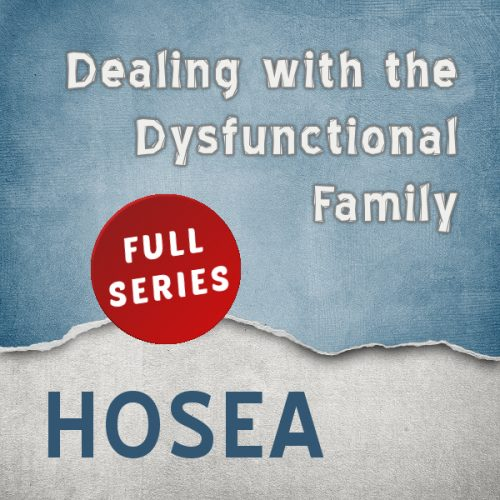 Hosea: Dealing with the Dysfunctional Family