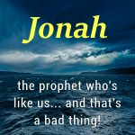 Jonah: The Prophet Who's Like Us... and That's a Bad Thing