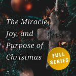 The Miracle, Joy, and Purpose of Christmas (full series)