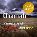 Obadiah: A Message of Judgment and Hope (full series)