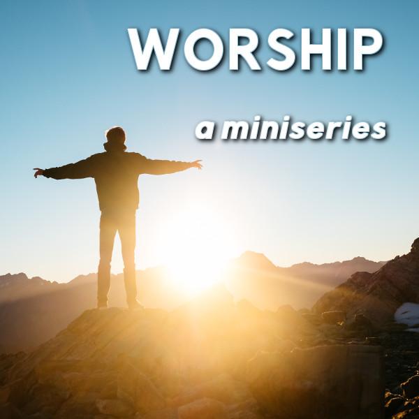 Worship: A Miniseries