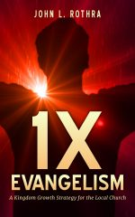 1X Evangelism: A Kingdom Growth Strategy for the Local Church