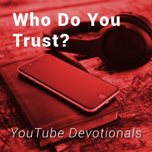 Bible, smart phone, headphones on table with text Who Do You Trust YouTube Devotionals