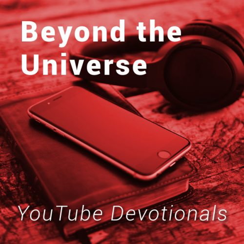 Bible, smart phone, headphones on table with text Beyond the Universe YouTube Devotionals