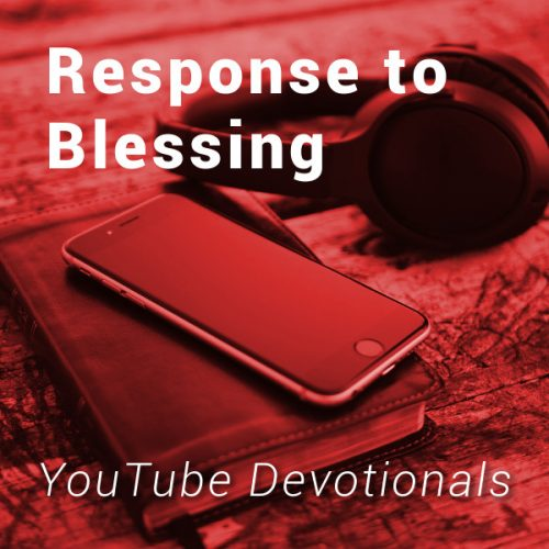 Bible, smart phone, headphones on table with text Response to Blessing YouTube Devotionals