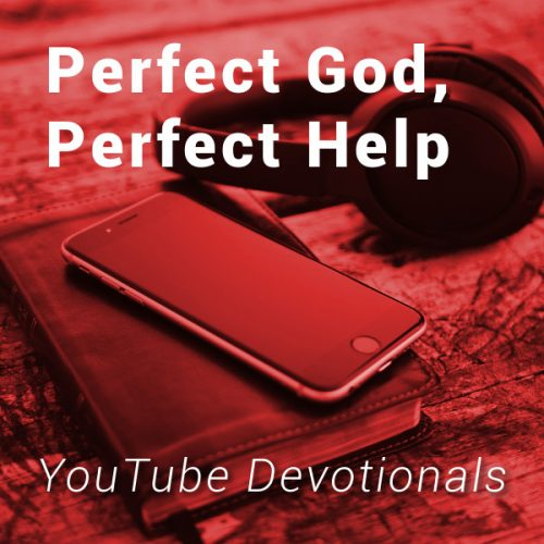 Bible, smart phone, headphones on table with text Perfect God Perfect Help YouTube Devotionals