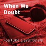 When We Doubt