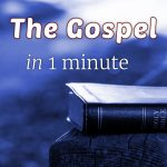 The Gospel in One Minute