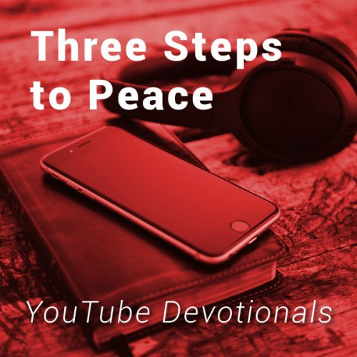 Bible, smart phone, headphones on table with text Three Steps to Peace YouTube Devotionals