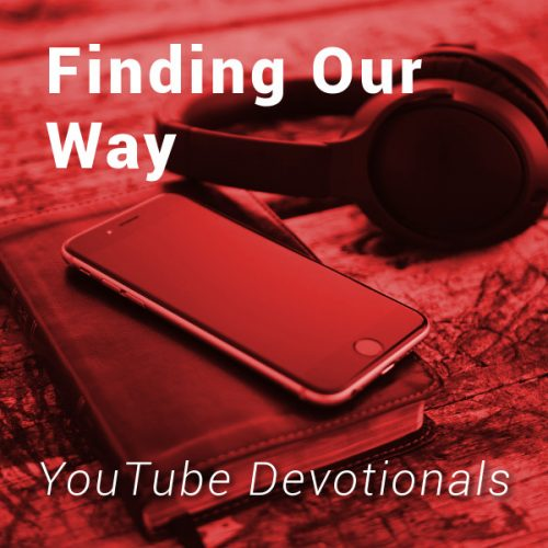 Finding Our Way - YouTube Devotionals