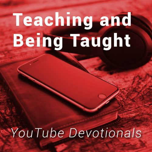 Teaching and Being Taught - YouTube Devotionals