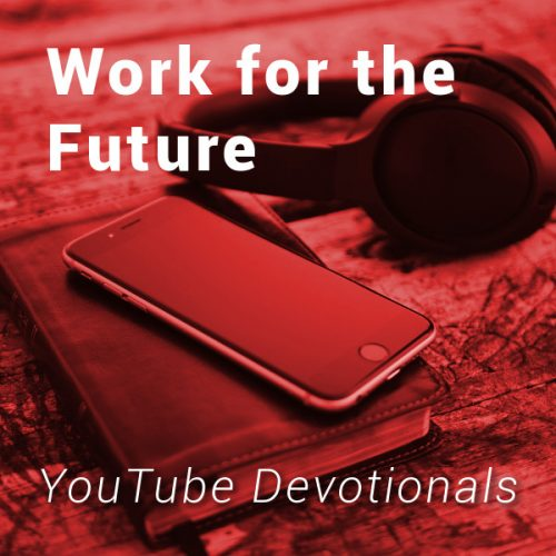 Bible, smart phone, headphones on table with text Work for the Future YouTube Devotionals