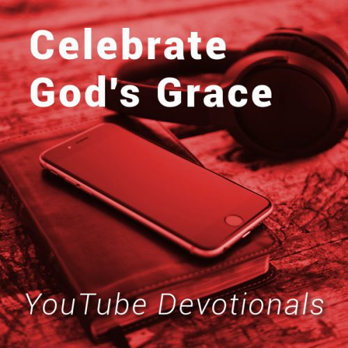 Bible, smart phone, headphones on table with text Celebrate God's Grace YouTube Devotionals