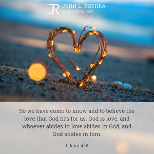 So we have come to know and to believe the love that God has for us. God is love, and whoever abides in love abides in God, and God abides in him. - 1 John 4:16
