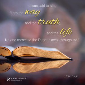 """Jesus said to him, """"I am the way, and the truth, and the life. No one comes to the Father except through me."""" - John 14:6"""