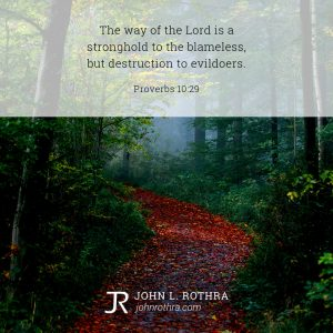 The way of the Lord is a stronghold to the blameless, but destruction to evildoers. - Proverbs 10:29