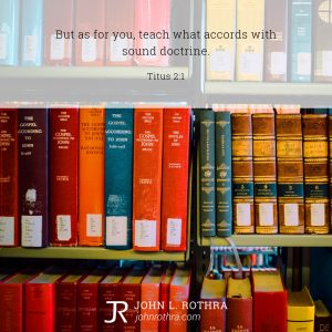 But as for you, teach what accords with sound doctrine. - Titus 2:1