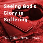 Seeing God's Glory in Suffering