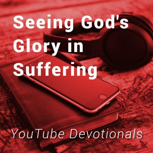 Bible, smart phone, headphones on table with text Seeing God's Glory in Suffering YouTube Devotionals