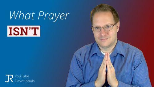 What Prayer Isn't YouTube thumbnail