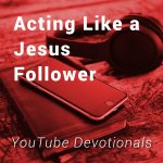 Acting Like a Jesus Follower (the Good Samaritan)