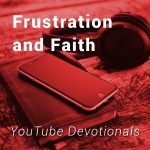 Frustration and Faith