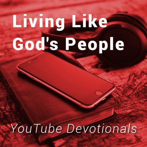 Bible, smart phone, headphones on table with text Living Like God's People YouTube Devotionals
