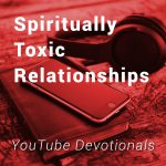 Spiritually Toxic Relationships