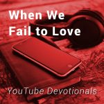When We Fail to Love by Dr. John L. Rothra