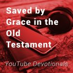 Saved by Grace in the Old Testament