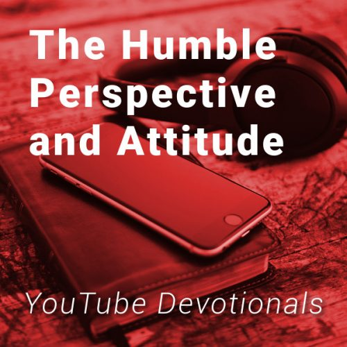 Bible, smart phone, headphones on table with text The Humble Perspective and Attitude YouTube Devotionals