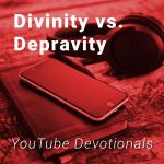 Divinity vs. Depravity