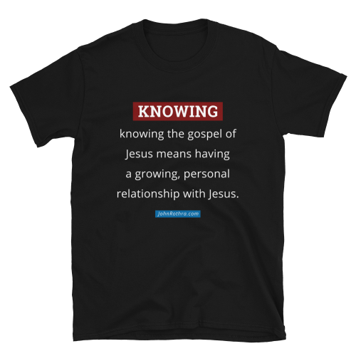black t-shirt with knowing the gospel definition